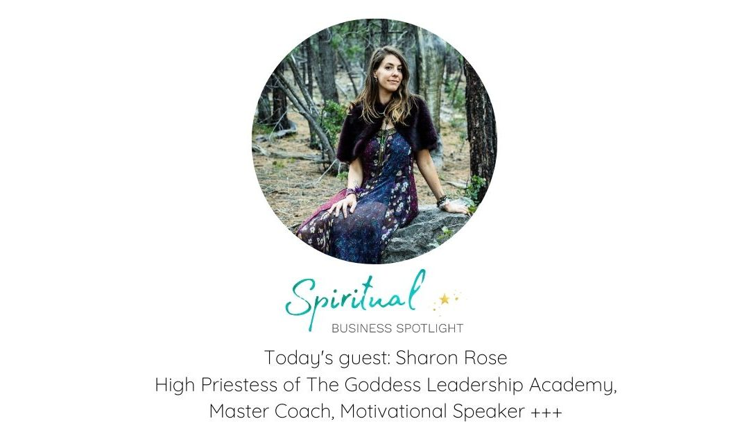 Interview With Sharon Rose, High Priestess of the Goddess Leadership Academy