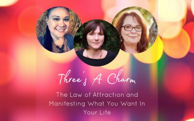 Three's A Charm – Law Of Attraction and Manifesting What You Want In Life