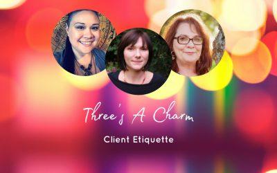 Copy of Three's A Charm – Client Etiquette