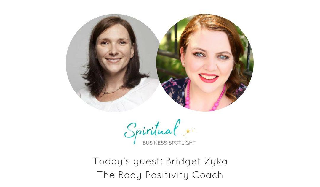 Spiritual Business Spotlight Interviews Body Positivity Coach, Bridget Zyka