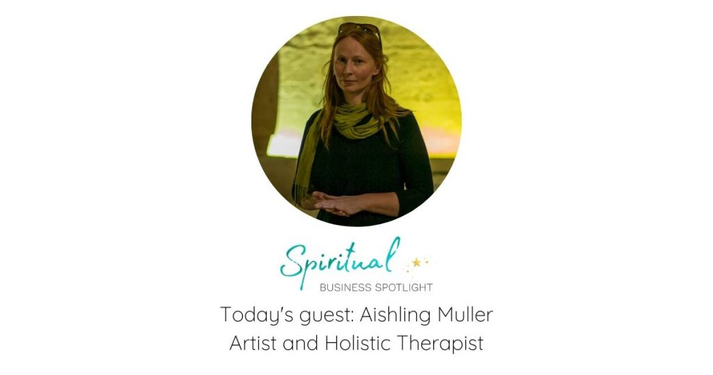 Visual Artist and Holistic Healer Aishling Muller Interview