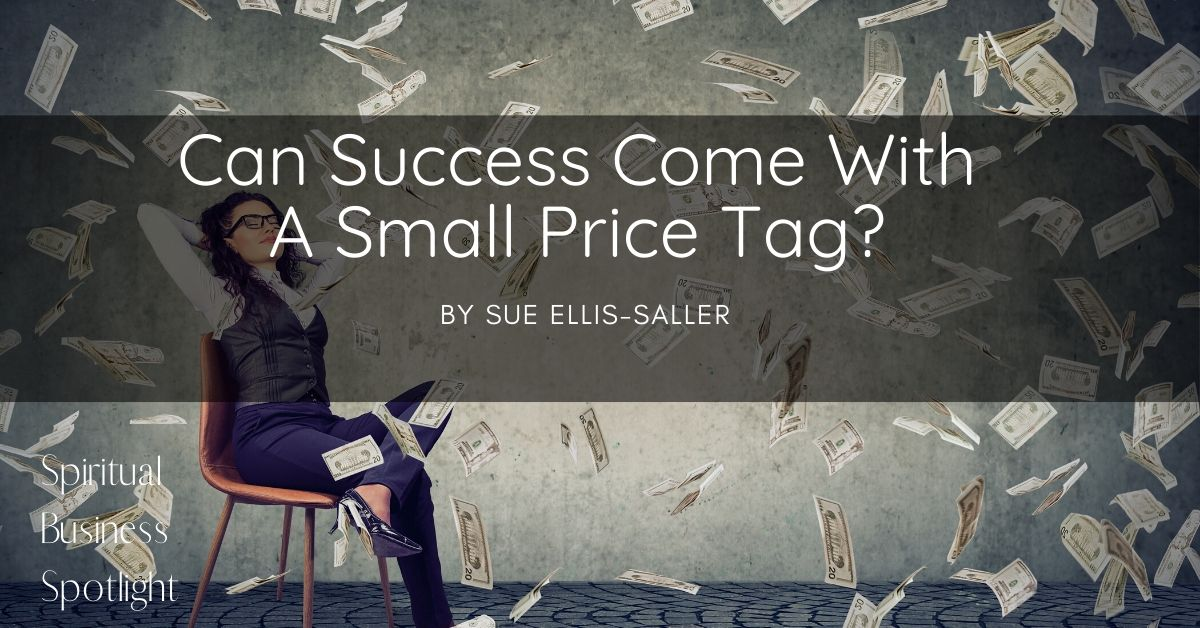 Can Success Come With A Small Price Tag?